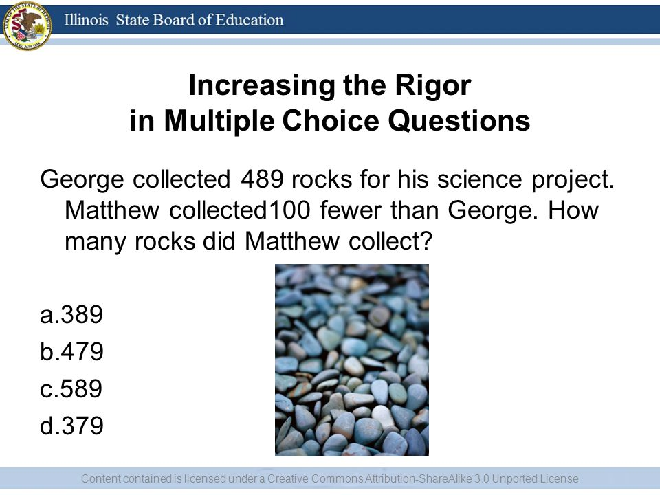Increasing the Rigor in Multiple Choice Questions George collected 489 rocks for his science project.