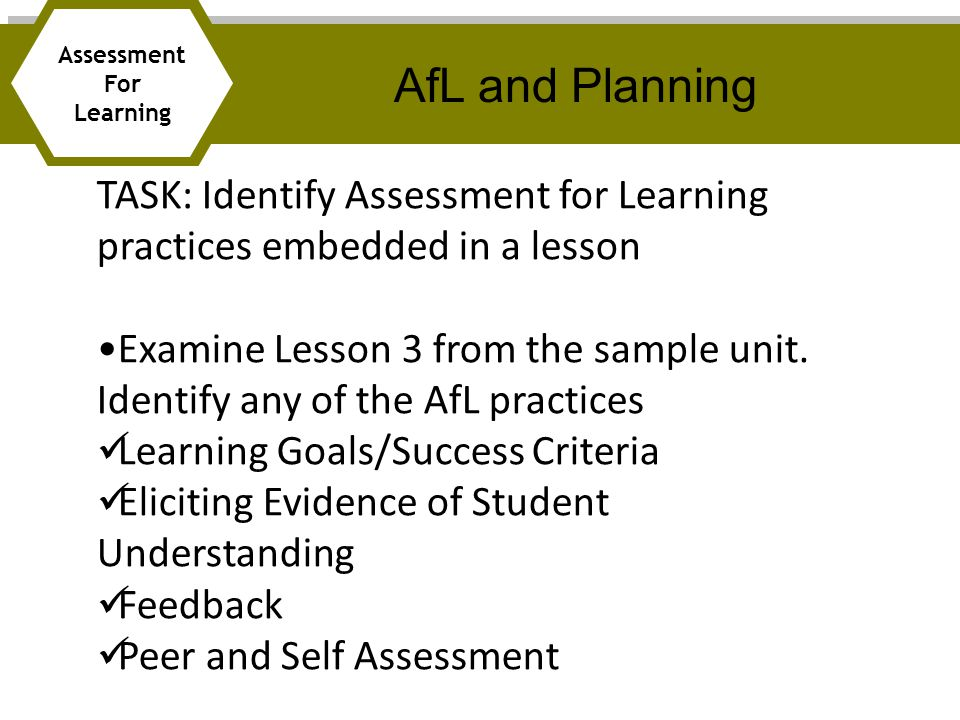 TASK: Identify Assessment for Learning practices embedded in a lesson Examine Lesson 3 from the sample unit.