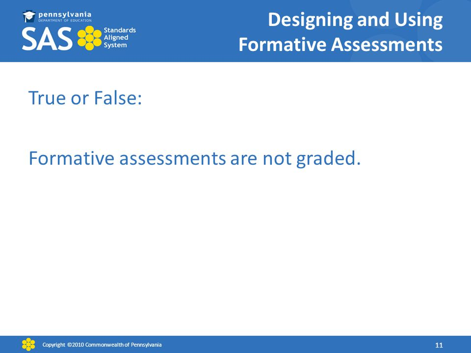 Designing and Using Formative Assessments True or False: Formative assessments are not graded.