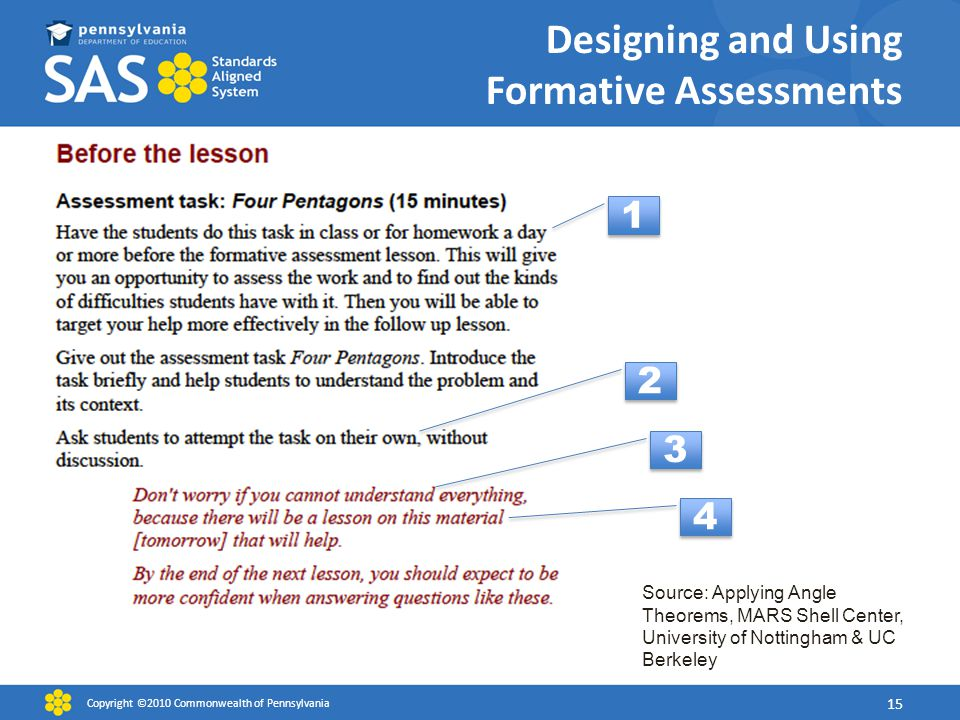 Designing and Using Formative Assessments Copyright ©2010 Commonwealth of Pennsylvania 15 Source: Applying Angle Theorems, MARS Shell Center, University of Nottingham & UC Berkeley 4 4 3 3 2 2 1 1