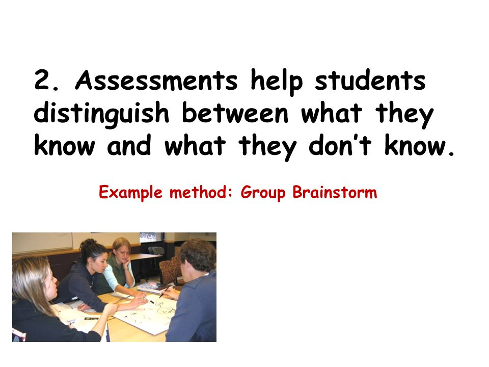 2. Assessments help students distinguish between what they know and what they don't know.
