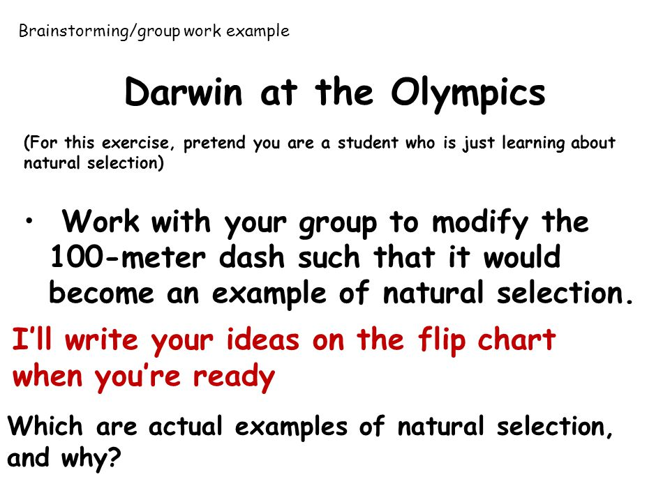 Darwin at the Olympics (For this exercise, pretend you are a student who is just learning about natural selection) Work with your group to modify the 100-meter dash such that it would become an example of natural selection.