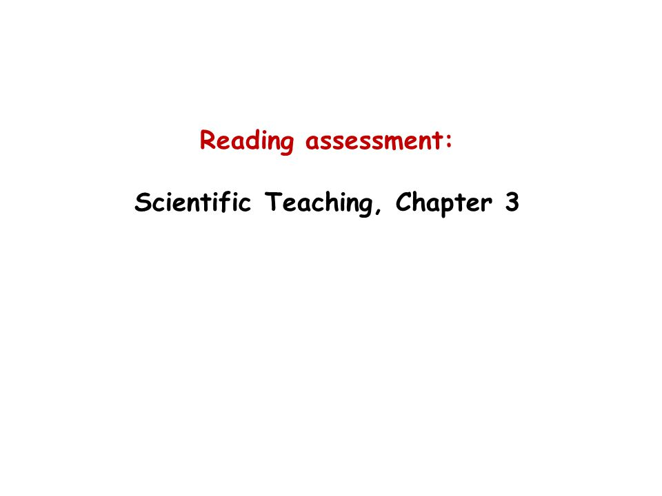 Reading assessment: Scientific Teaching, Chapter 3