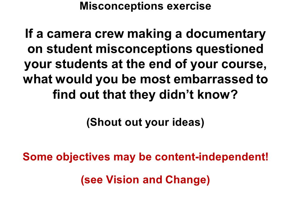 Misconceptions exercise If a camera crew making a documentary on student misconceptions questioned your students at the end of your course, what would