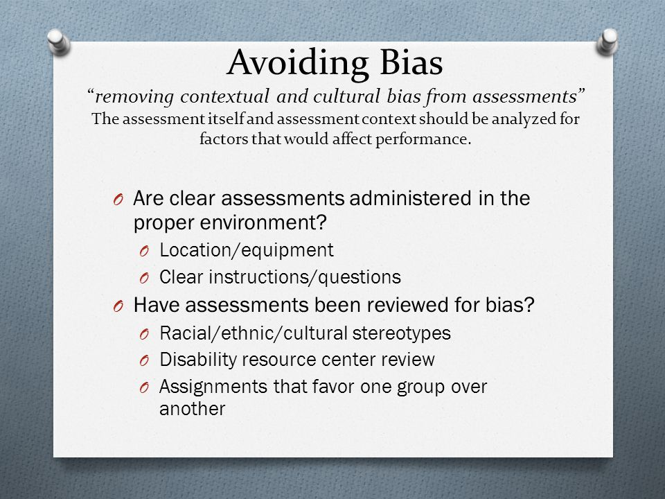 """Avoiding Bias """"removing contextual and cultural bias from assessments"""" The assessment itself and assessment context should be analyzed for factors tha"""
