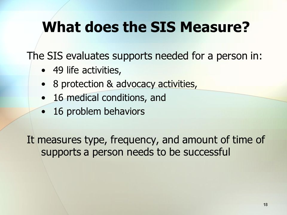 18 What does the SIS Measure.