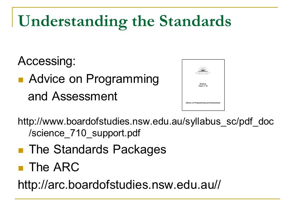 Understanding the Standards Accessing: Advice on Programming and Assessment http://www.boardofstudies.nsw.edu.au/syllabus_sc/pdf_doc /science_710_supp