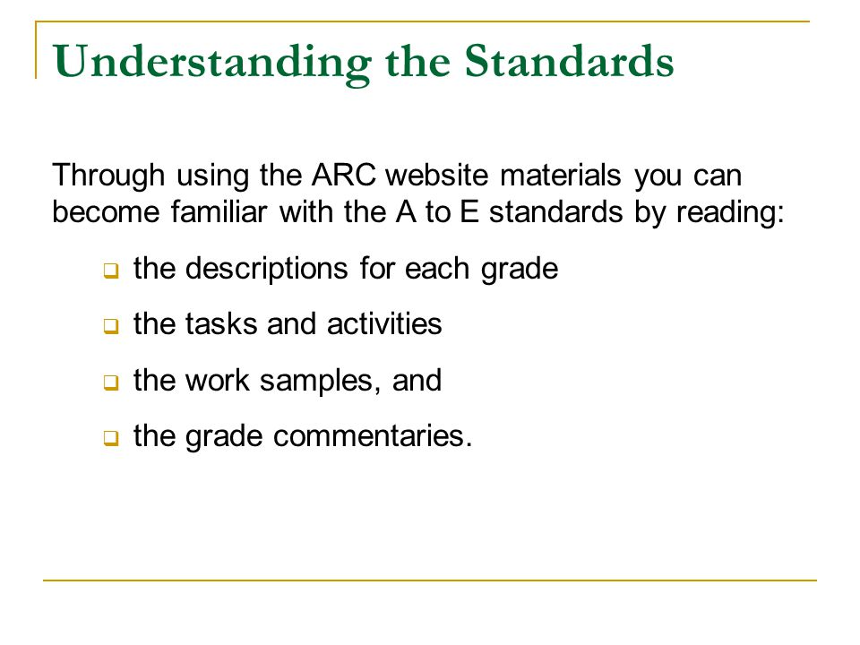 Understanding the Standards Through using the ARC website materials you can become familiar with the A to E standards by reading:  the descriptions f