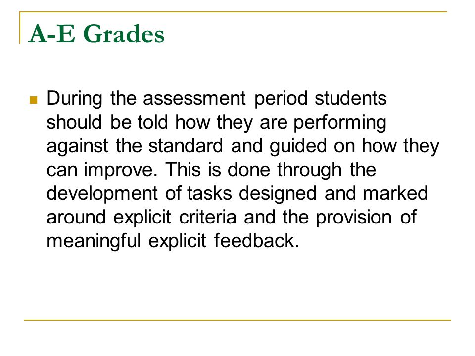 A-E Grades During the assessment period students should be told how they are performing against the standard and guided on how they can improve. This