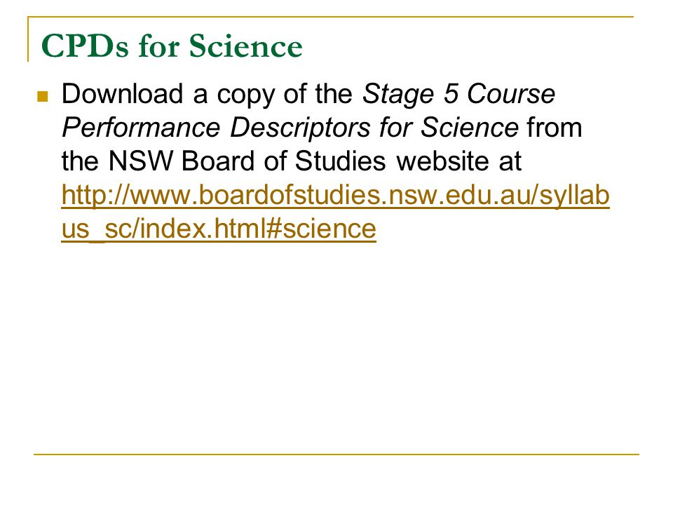 CPDs for Science Download a copy of the Stage 5 Course Performance Descriptors for Science from the NSW Board of Studies website at http://www.boardof
