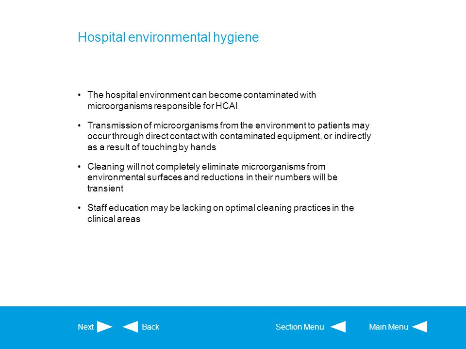 Hospital environmental hygiene The hospital environment can become contaminated with microorganisms responsible for HCAI Transmission of microorganism