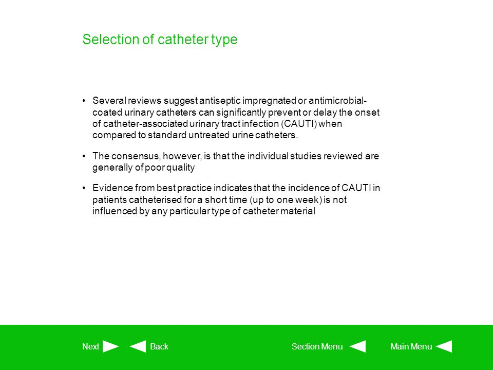 Selection of catheter type Several reviews suggest antiseptic impregnated or antimicrobial- coated urinary catheters can significantly prevent or dela