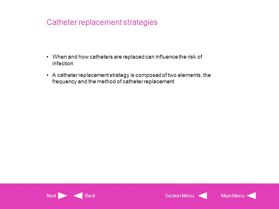 Catheter replacement strategies When and how catheters are replaced can influence the risk of infection A catheter replacement strategy is composed of