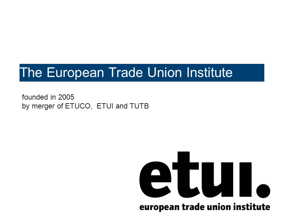The European Trade Union Institute founded in 2005 by merger of ETUCO, ETUI and TUTB