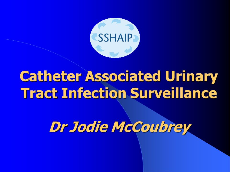 Patient Pathways for CAUTI surveillance Admission to chosen specialty Catheter Inserted End of Surveillance Transfer Death Catheter in-situ to day 30 Catheter removed 3-day follow-up Discharge Catheter inserted in theatre or A&E Admission to chosen specialty UTI