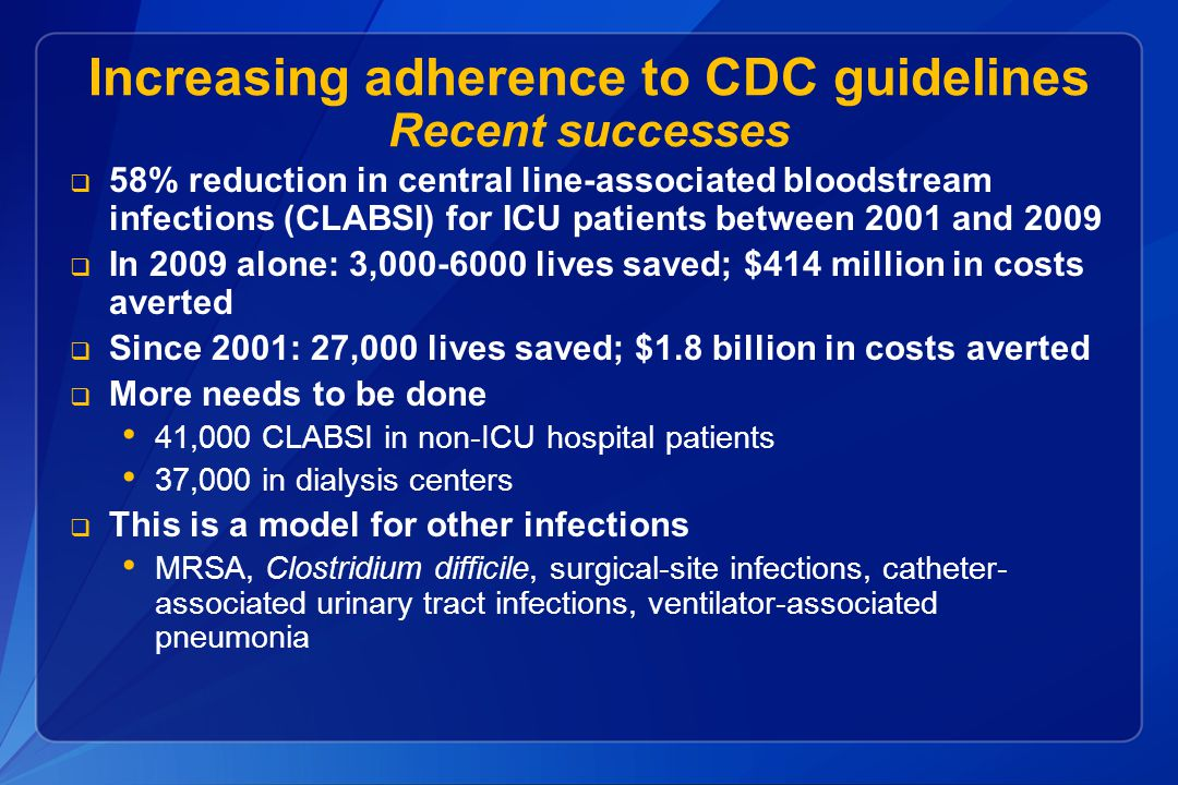 Increasing adherence to CDC guidelines Recent successes  58% reduction in central line-associated bloodstream infections (CLABSI) for ICU patients be