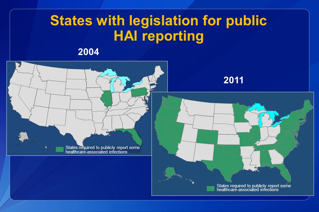 States with legislation for public HAI reporting 2004 States required to publicly report some healthcare-associated infections 2011 States required to