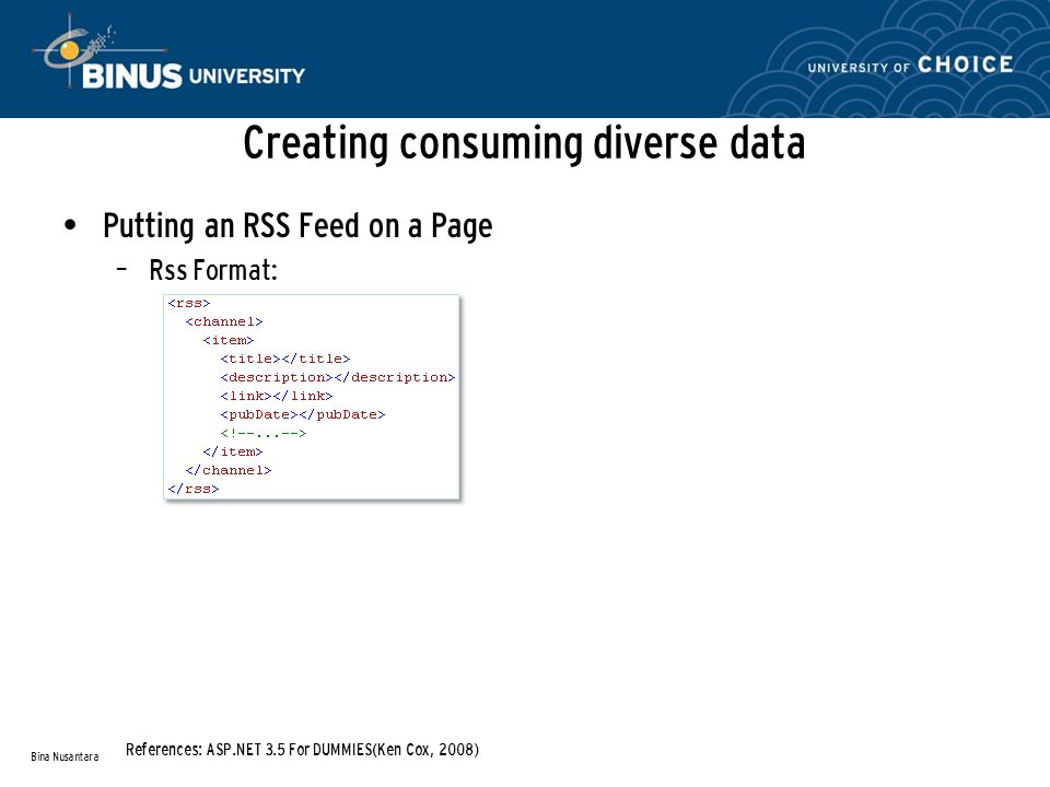 Creating consuming diverse data Putting an RSS Feed on a Page – Rss Format: Bina Nusantara References: ASP.NET 3.5 For DUMMIES(Ken Cox, 2008)