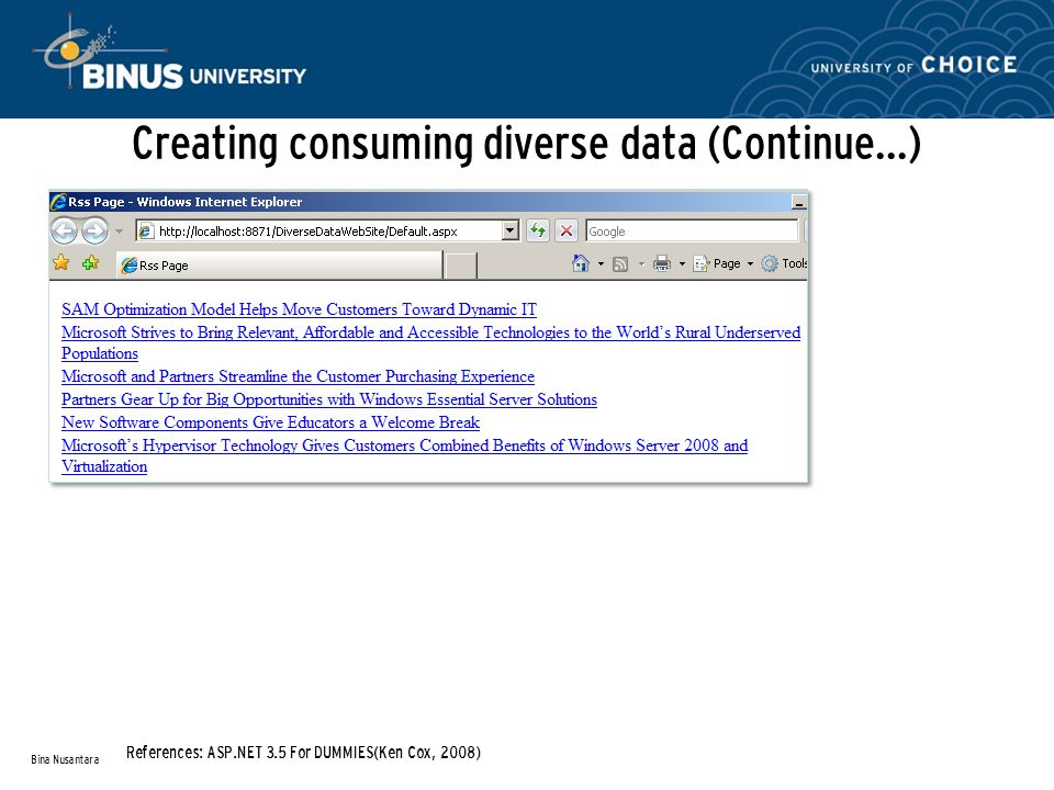 Creating consuming diverse data (Continue…) Bina Nusantara References: ASP.NET 3.5 For DUMMIES(Ken Cox, 2008)
