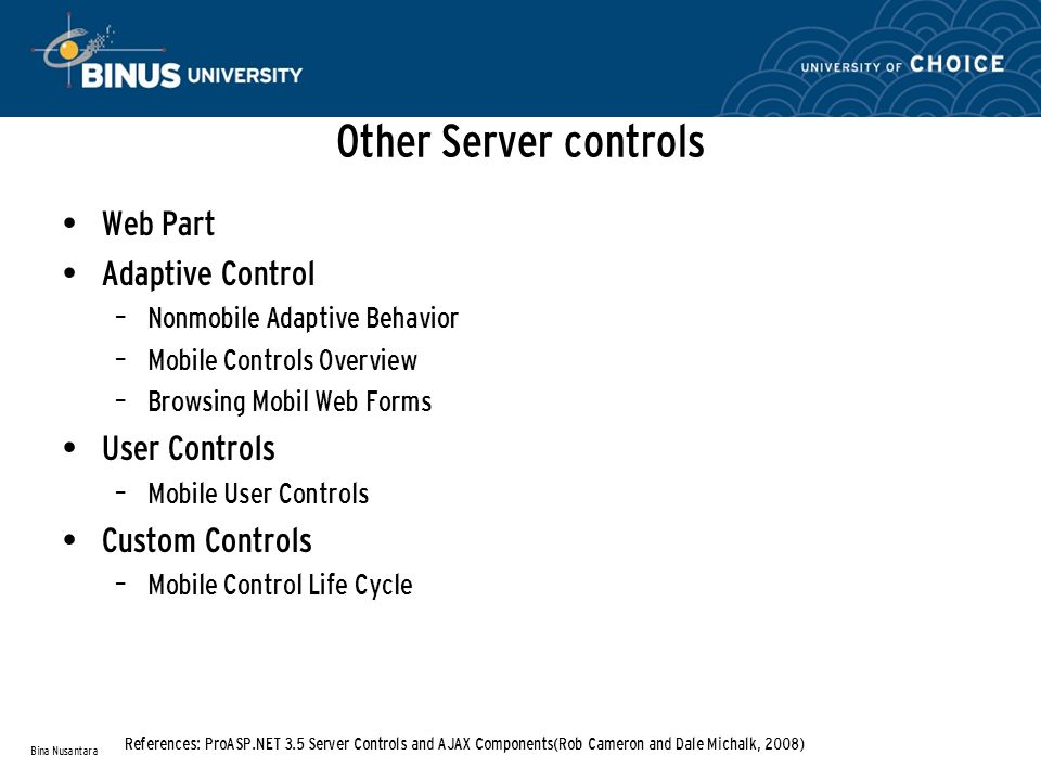 Other Server controls Web Part Adaptive Control – Nonmobile Adaptive Behavior – Mobile Controls Overview – Browsing Mobil Web Forms User Controls – Mo