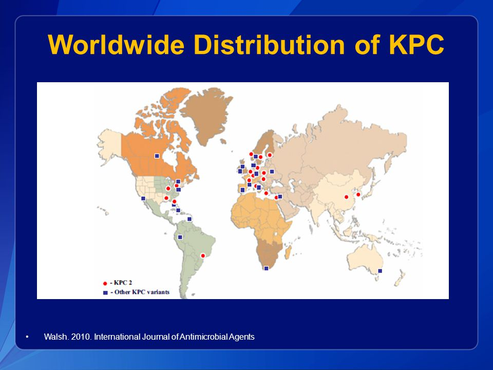 Worldwide Distribution of KPC Walsh. 2010. International Journal of Antimicrobial Agents