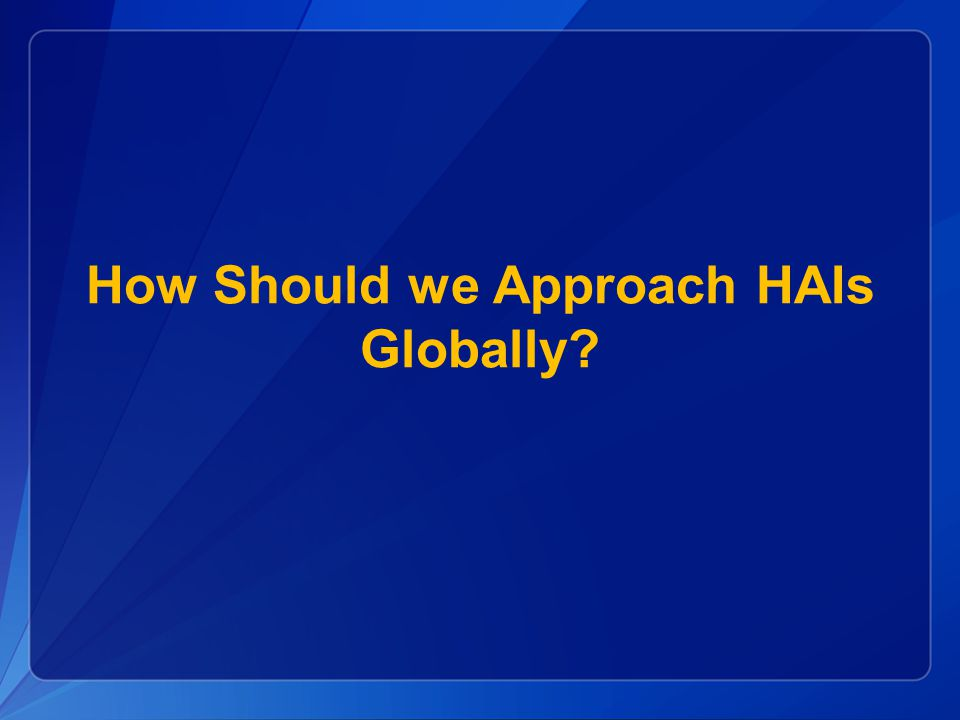 How Should we Approach HAIs Globally?