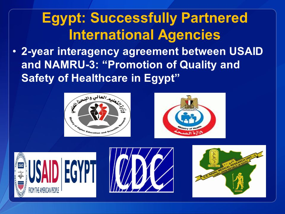 "Egypt: Successfully Partnered International Agencies 2-year interagency agreement between USAID and NAMRU-3: ""Promotion of Quality and Safety of Healt"