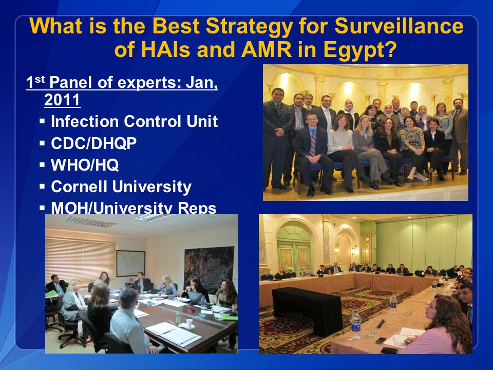 1 st Panel of experts: Jan, 2011  Infection Control Unit  CDC/DHQP  WHO/HQ  Cornell University  MOH/University Reps What is the Best Strategy for