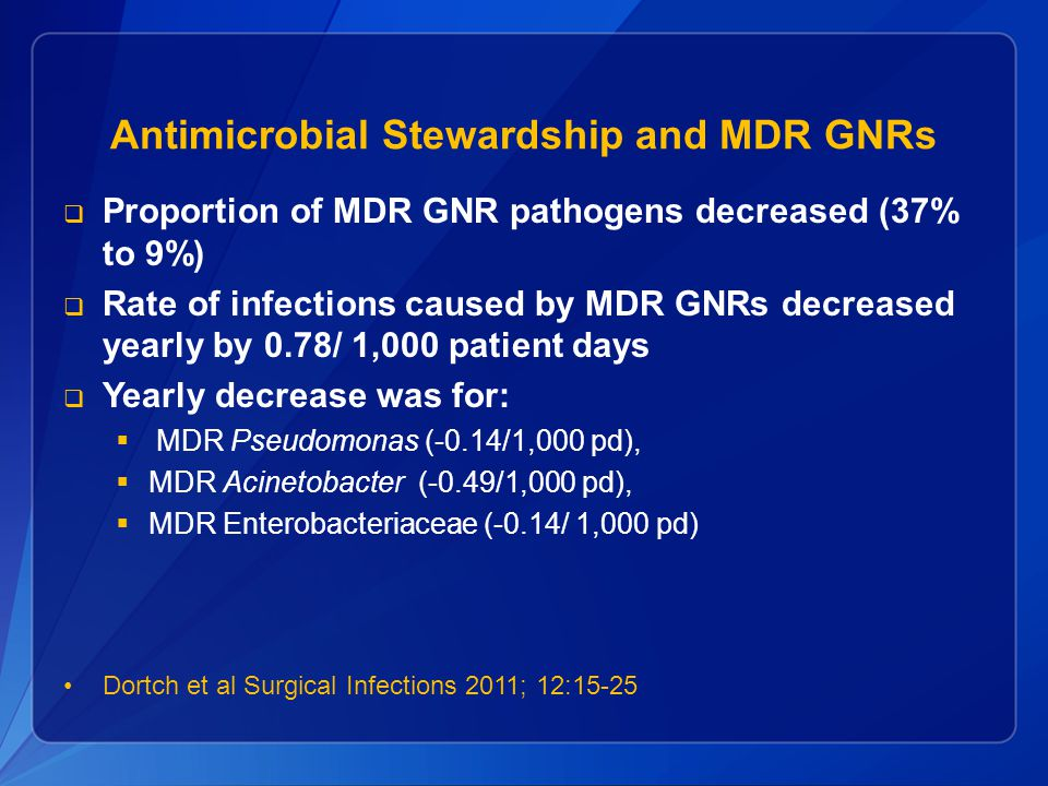 Antimicrobial Stewardship and MDR GNRs  Proportion of MDR GNR pathogens decreased (37% to 9%)  Rate of infections caused by MDR GNRs decreased yearl
