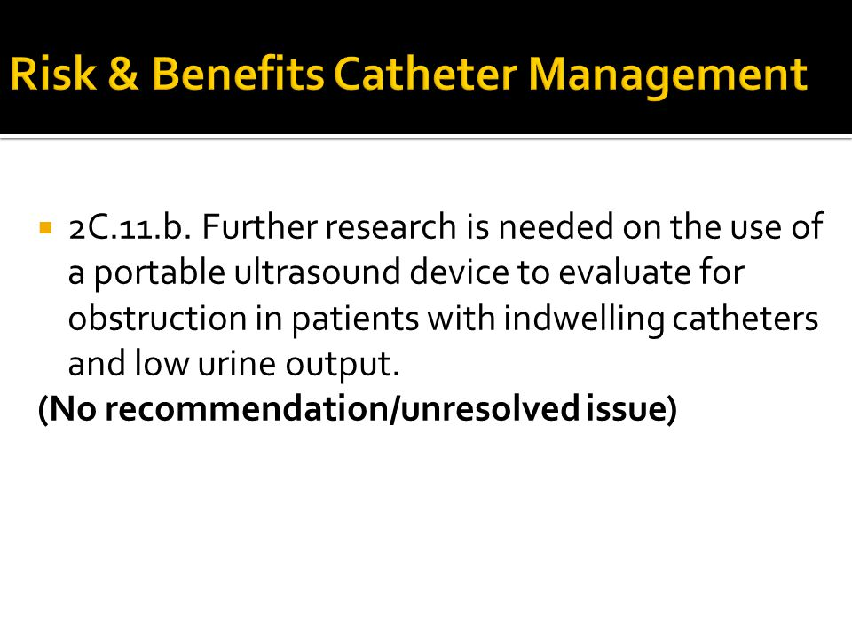 2C.11.b. Further research is needed on the use of a portable ultrasound device to evaluate for obstruction in patients with indwelling catheters and