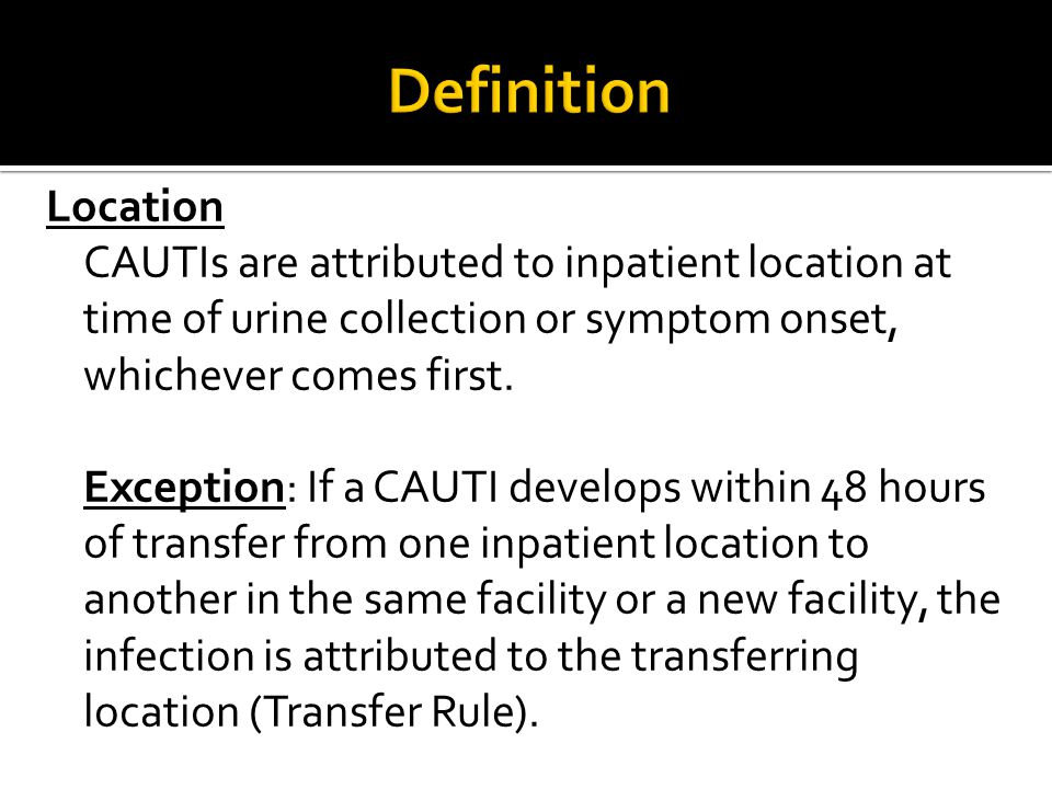 Location CAUTIs are attributed to inpatient location at time of urine collection or symptom onset, whichever comes first.