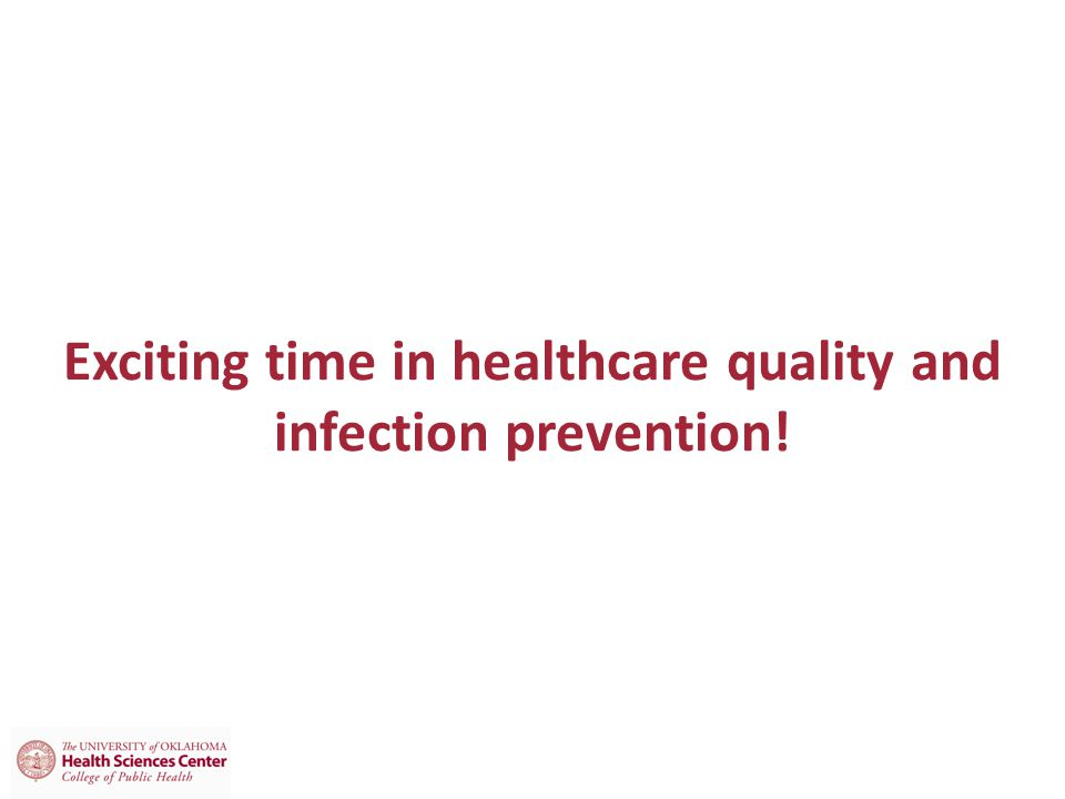 Exciting time in healthcare quality and infection prevention!