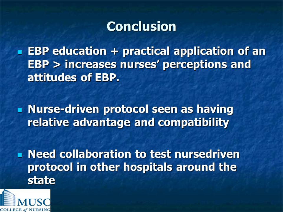 Conclusion EBP education + practical application of an EBP > increases nurses' perceptions and attitudes of EBP. EBP education + practical application
