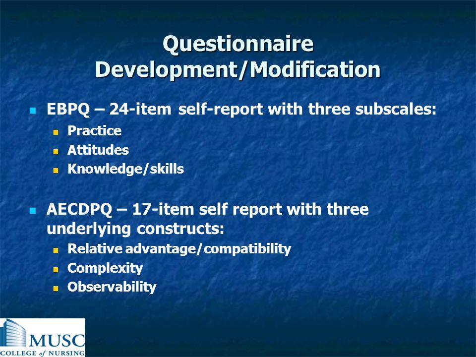 Questionnaire Development/Modification EBPQ – 24-item self-report with three subscales: Practice Attitudes Knowledge/skills AECDPQ – 17-item self repo