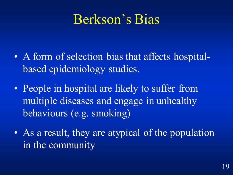 Berkson's Bias A form of selection bias that affects hospital- based epidemiology studies.