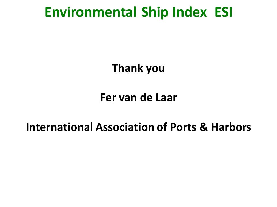 Thank you Fer van de Laar International Association of Ports & Harbors Environmental Ship Index ESI