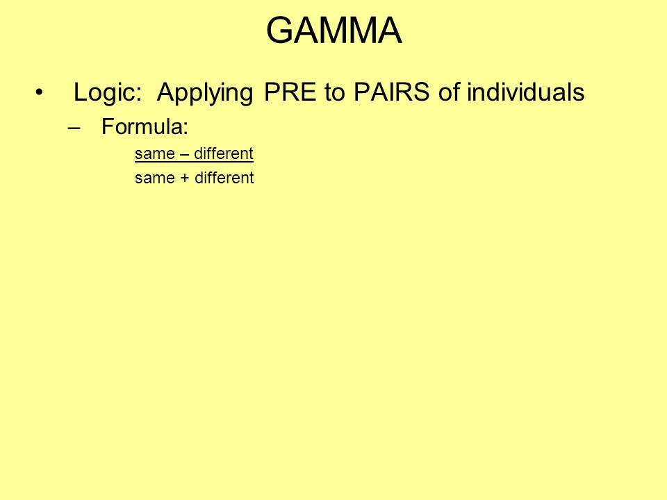 GAMMA Logic: Applying PRE to PAIRS of individuals –Formula: same – different same + different