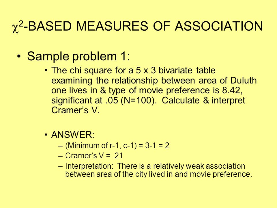  2 -BASED MEASURES OF ASSOCIATION Sample problem 1: The chi square for a 5 x 3 bivariate table examining the relationship between area of Duluth one