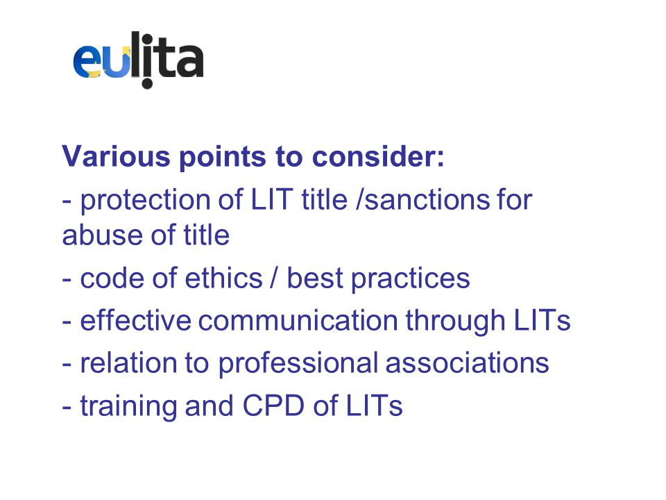 Various points to consider: - protection of LIT title /sanctions for abuse of title - code of ethics / best practices - effective communication through LITs - relation to professional associations - training and CPD of LITs
