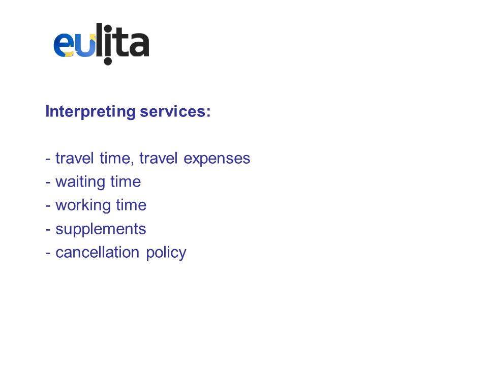 Interpreting services: - travel time, travel expenses - waiting time - working time - supplements - cancellation policy