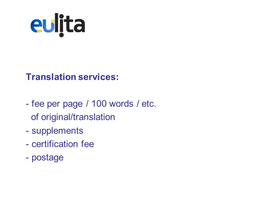 Translation services: - fee per page / 100 words / etc.