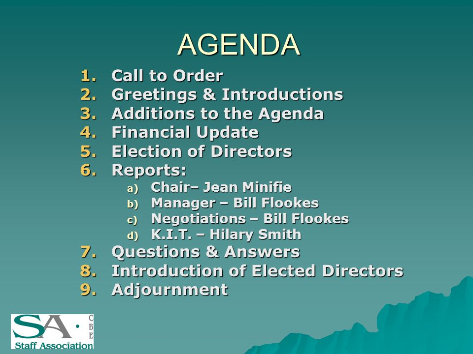 AGENDA 1.Call to Order 2.Greetings & Introductions 3.Additions to the Agenda 4.Financial Update 5.Election of Directors 6.Reports: a) Chair– Jean Minifie b) Manager – Bill Flookes c) Negotiations – Bill Flookes d) K.I.T.