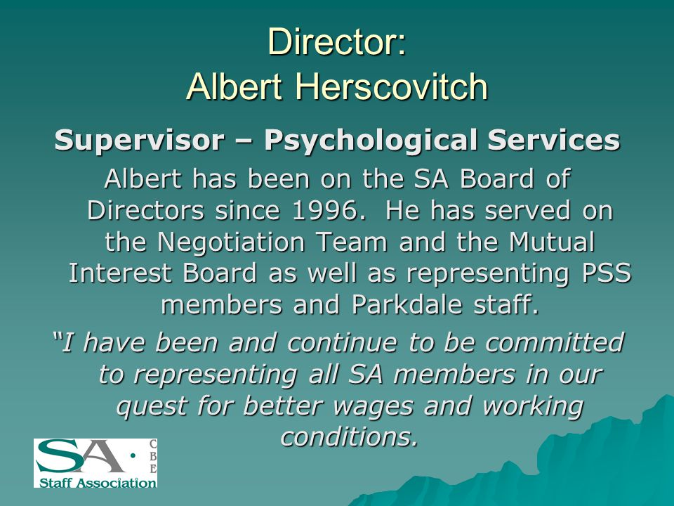 Director: Albert Herscovitch Supervisor – Psychological Services Albert has been on the SA Board of Directors since 1996.