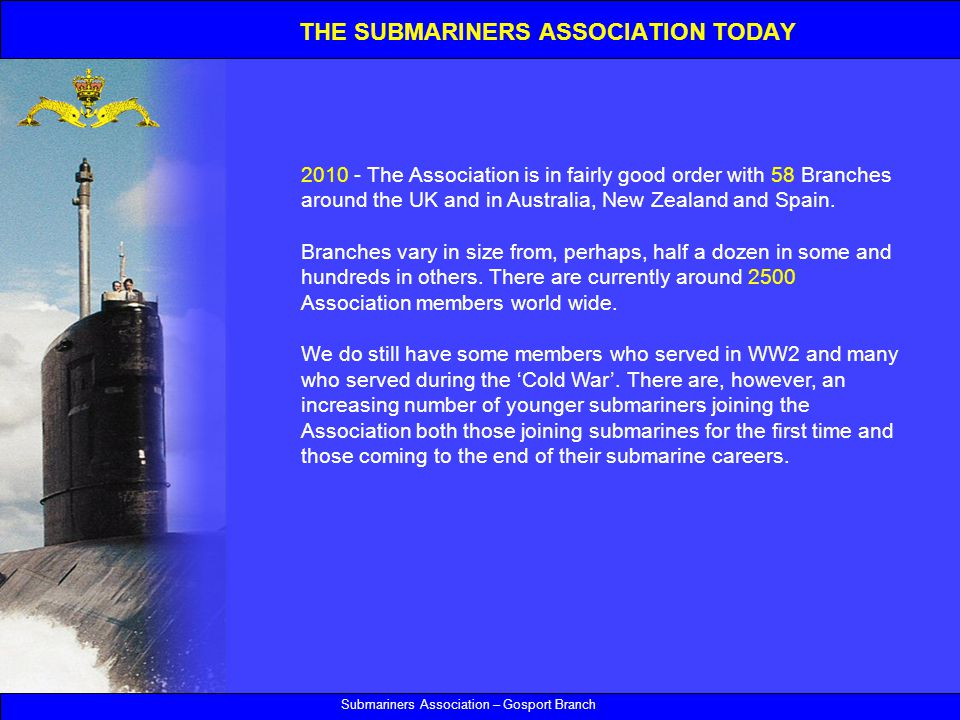 Submariners Association – Gosport Branch 2010 - The Association is in fairly good order with 58 Branches around the UK and in Australia, New Zealand and Spain.