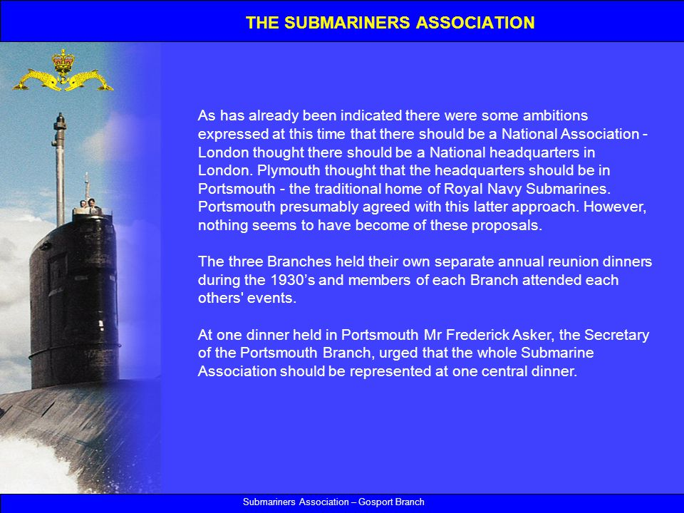 Submariners Association – Gosport Branch As has already been indicated there were some ambitions expressed at this time that there should be a National Association - London thought there should be a National headquarters in London.