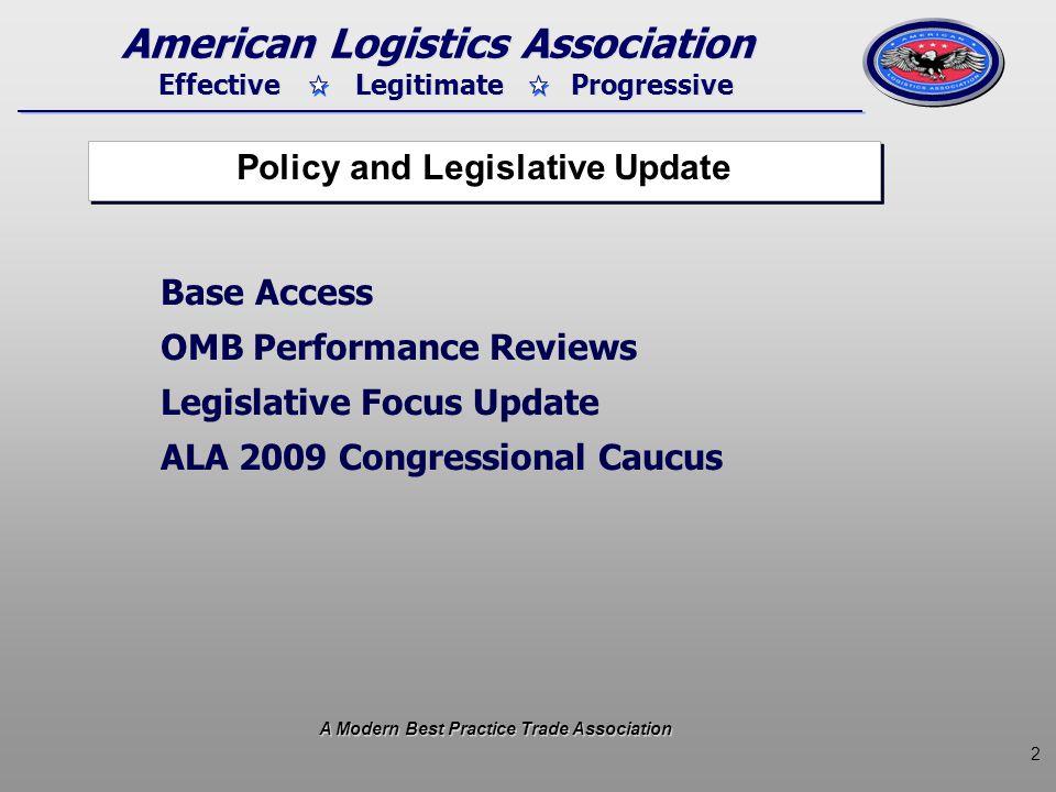 2 Effective Legitimate Progressive American Logistics Association Base Access OMB Performance Reviews Legislative Focus Update ALA 2009 Congressional