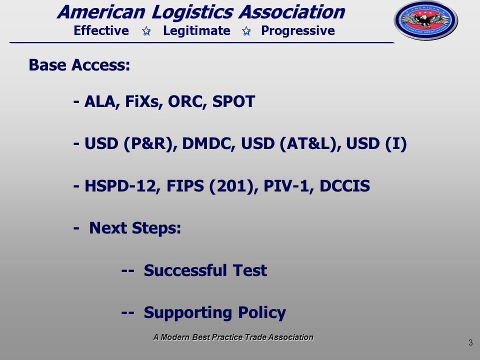 3 Effective Legitimate Progressive American Logistics Association Base Access: - ALA, FiXs, ORC, SPOT - USD (P&R), DMDC, USD (AT&L), USD (I) - HSPD-12