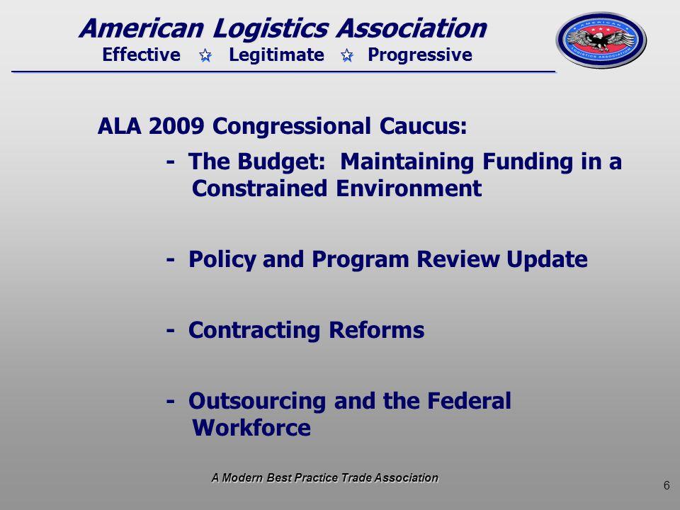 6 Effective Legitimate Progressive American Logistics Association ALA 2009 Congressional Caucus: - The Budget: Maintaining Funding in a Constrained En