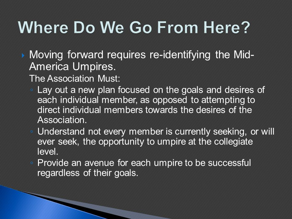  Moving forward requires re-identifying the Mid- America Umpires.