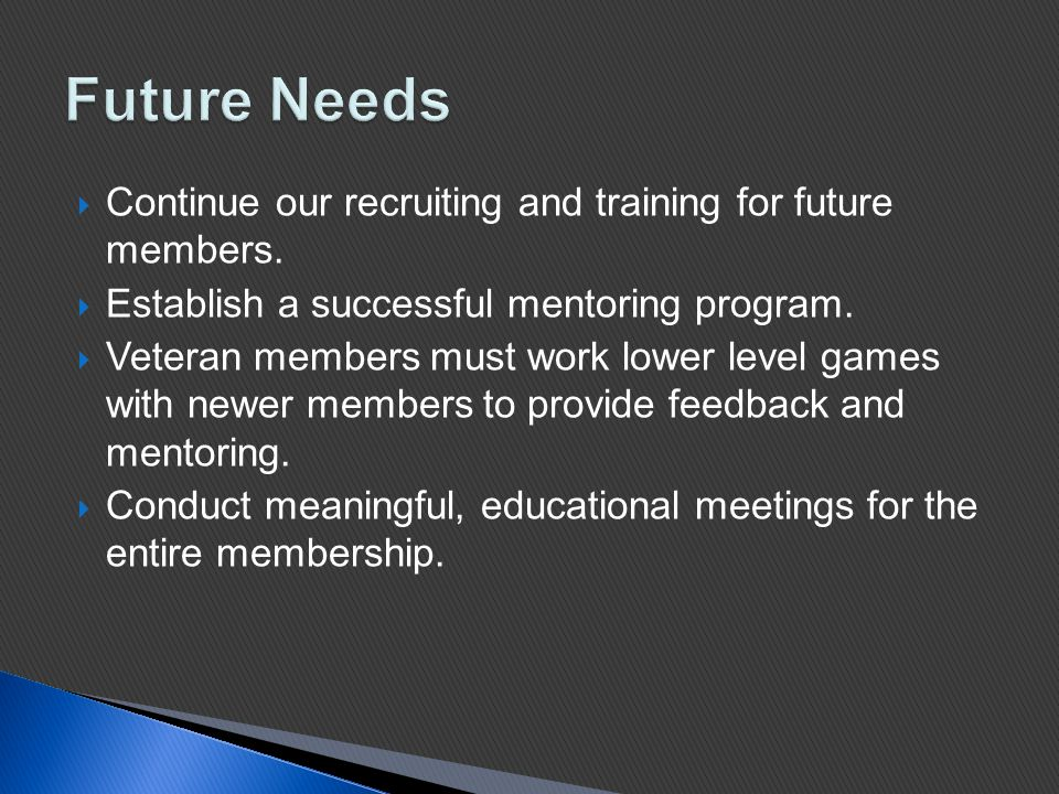  Continue our recruiting and training for future members.